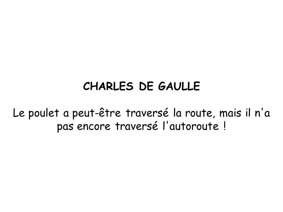 CHARLES DE GAULLE Le poulet a peut-être traversé la route, mais il n a pas encore traversé l autoroute !