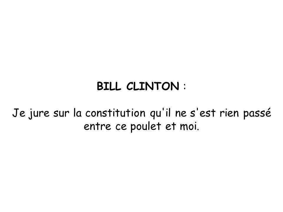 BILL CLINTON : Je jure sur la constitution qu il ne s est rien passé entre ce poulet et moi.