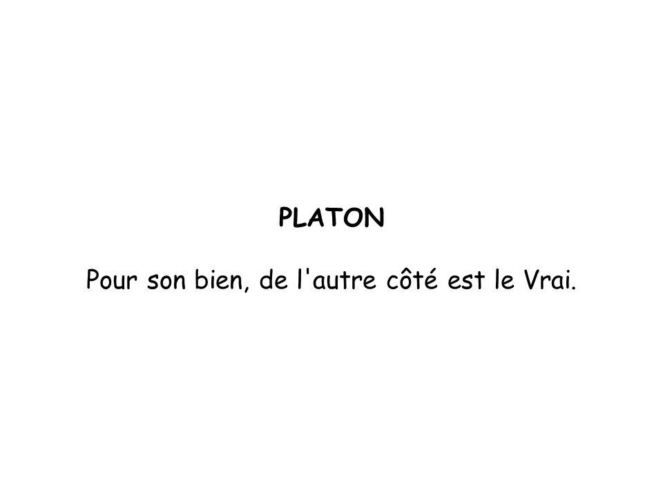PLATON Pour son bien, de l autre côté est le Vrai.