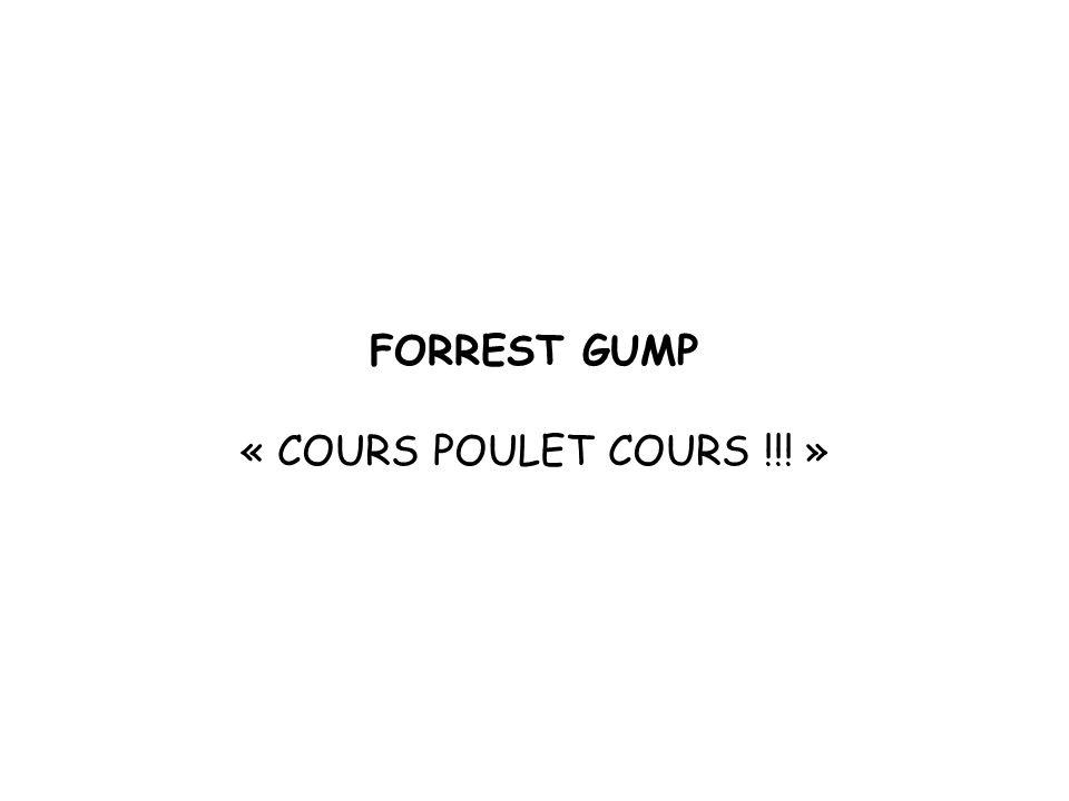 FORREST GUMP « COURS POULET COURS !!! »