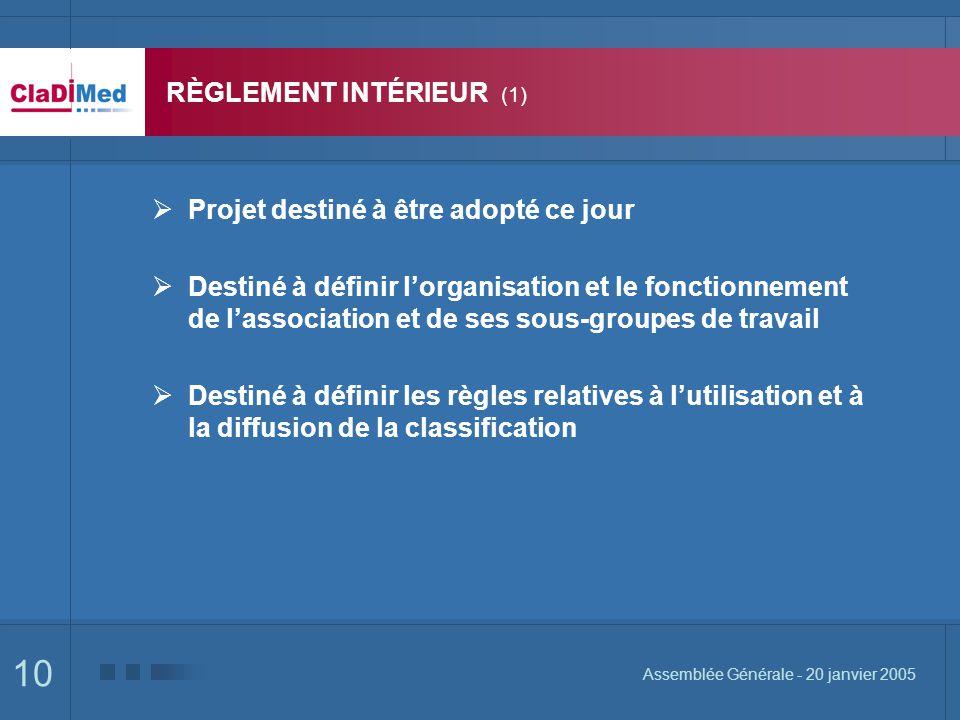 10 Assemblée Générale - 20 janvier 2005 RÈGLEMENT INTÉRIEUR (1) Projet destiné à être adopté ce jour Destiné à définir lorganisation et le fonctionnem