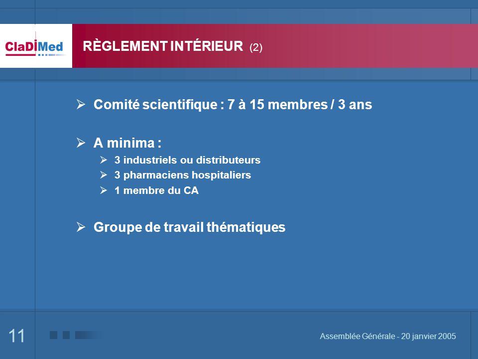 11 Assemblée Générale - 20 janvier 2005 RÈGLEMENT INTÉRIEUR (2) Comité scientifique : 7 à 15 membres / 3 ans A minima : 3 industriels ou distributeurs