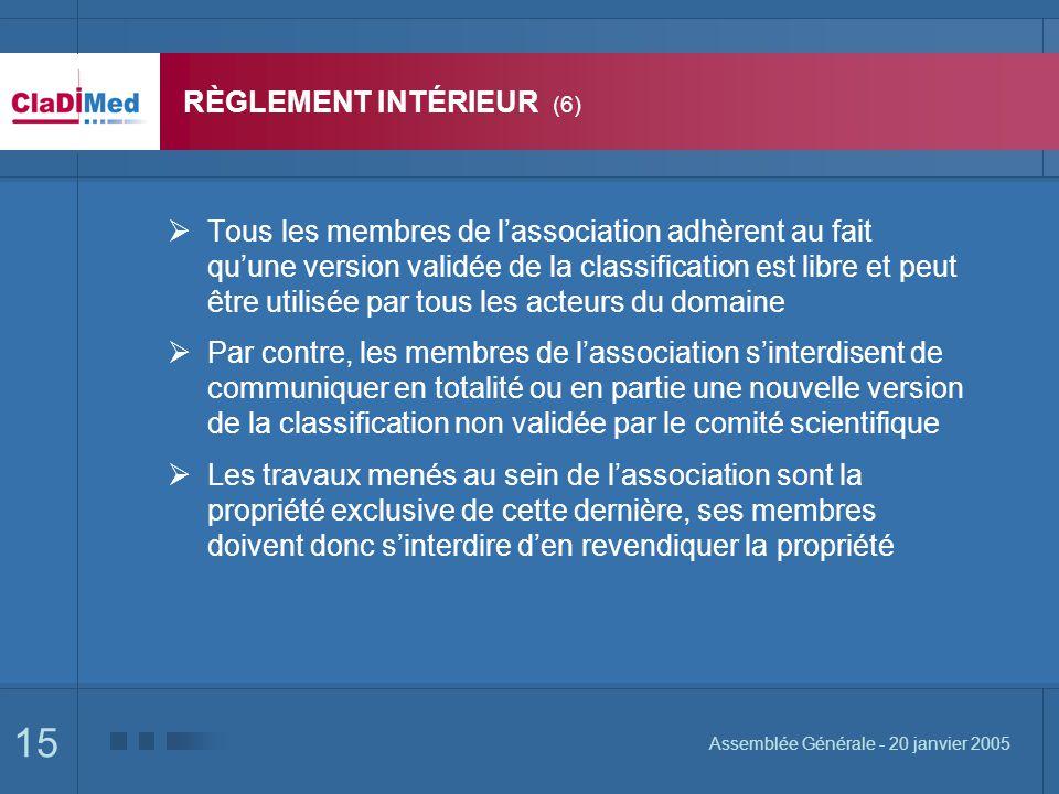 15 Assemblée Générale - 20 janvier 2005 RÈGLEMENT INTÉRIEUR (6) Tous les membres de lassociation adhèrent au fait quune version validée de la classifi