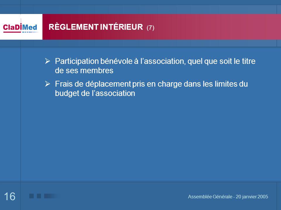 16 Assemblée Générale - 20 janvier 2005 RÈGLEMENT INTÉRIEUR (7) Participation bénévole à lassociation, quel que soit le titre de ses membres Frais de