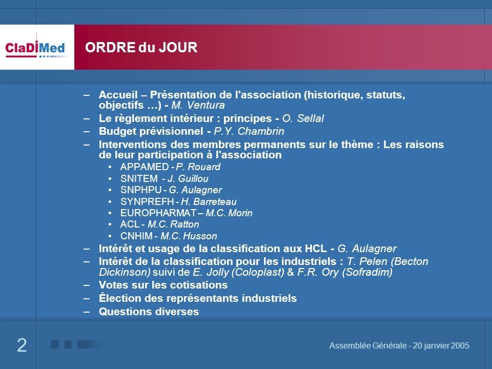 2 Assemblée Générale - 20 janvier 2005 ORDRE du JOUR –Accueil – Présentation de l'association (historique, statuts, objectifs …) - M. Ventura –Le règl