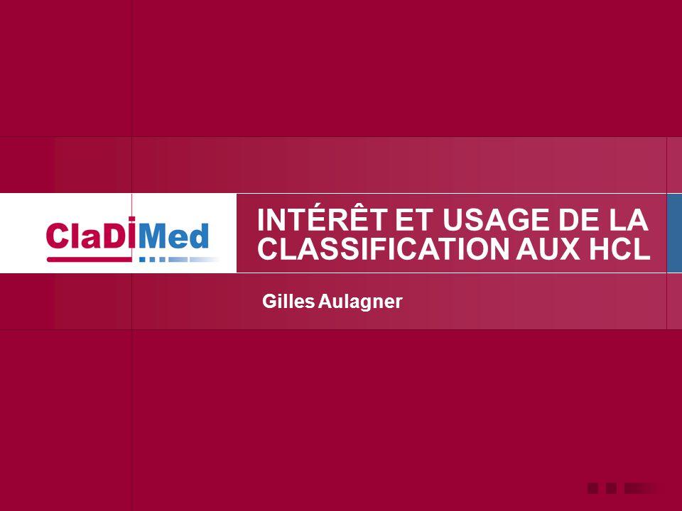 Gilles Aulagner INTÉRÊT ET USAGE DE LA CLASSIFICATION AUX HCL