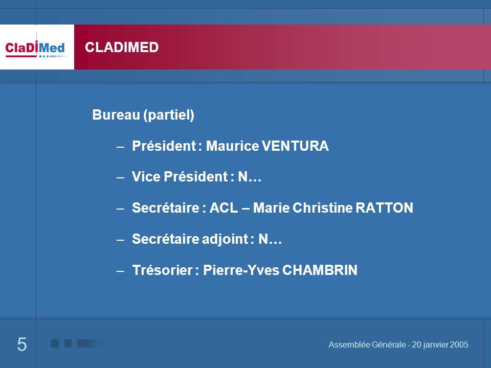 5 Assemblée Générale - 20 janvier 2005 CLADIMED Bureau (partiel) –Président : Maurice VENTURA –Vice Président : N… –Secrétaire : ACL – Marie Christine RATTON –Secrétaire adjoint : N… –Trésorier : Pierre-Yves CHAMBRIN