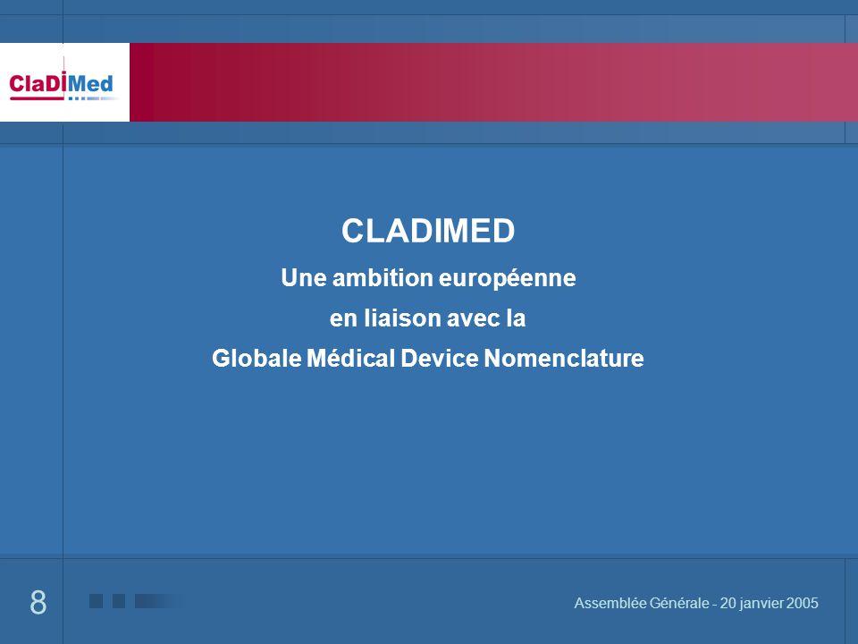 8 Assemblée Générale - 20 janvier 2005 CLADIMED Une ambition européenne en liaison avec la Globale Médical Device Nomenclature