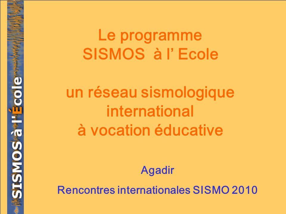Agadir Rencontres internationales SISMO 2010 Le programme SISMOS à l Ecole un réseau sismologique international à vocation éducative