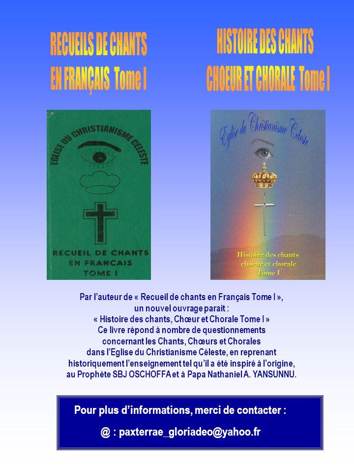 Pour plus dinformations, merci de contacter : @ : paxterrae_gloriadeo@yahoo.fr Par lauteur de « Recueil de chants en Français Tome I », un nouvel ouvr