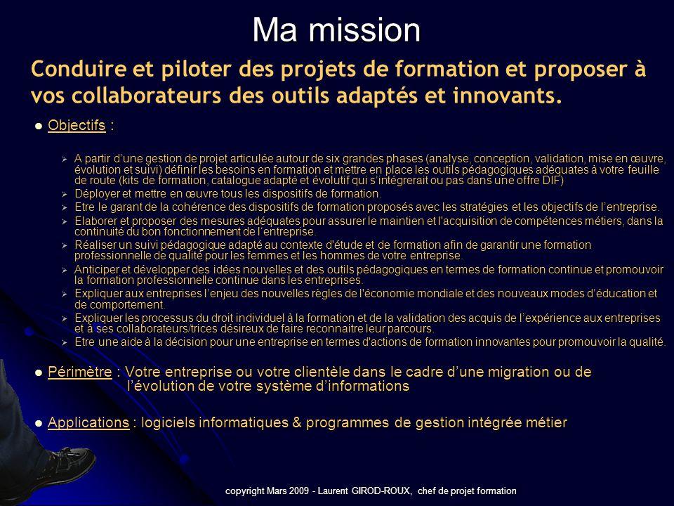 copyright Mars 2009 - Laurent GIROD-ROUX, chef de projet formation Conduire et piloter des projets de formation et proposer à vos collaborateurs des o