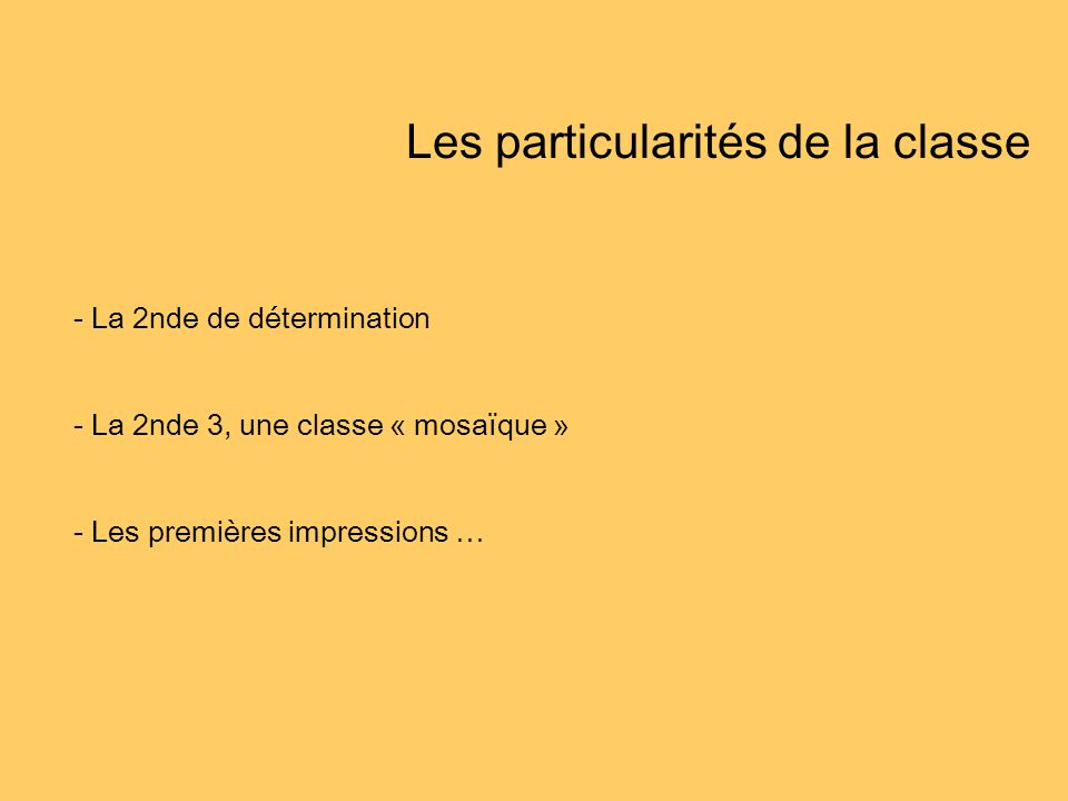 Les particularités de la classe - La 2nde de détermination - La 2nde 3, une classe « mosaïque » - Les premières impressions …