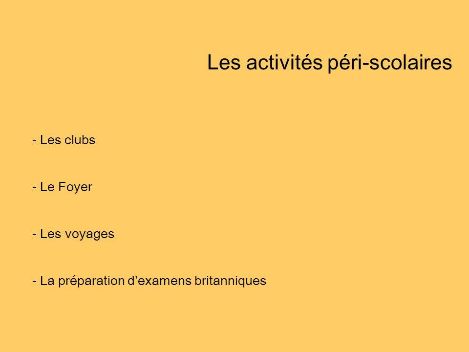 Les activités péri-scolaires - Les clubs - Le Foyer - Les voyages - La préparation dexamens britanniques