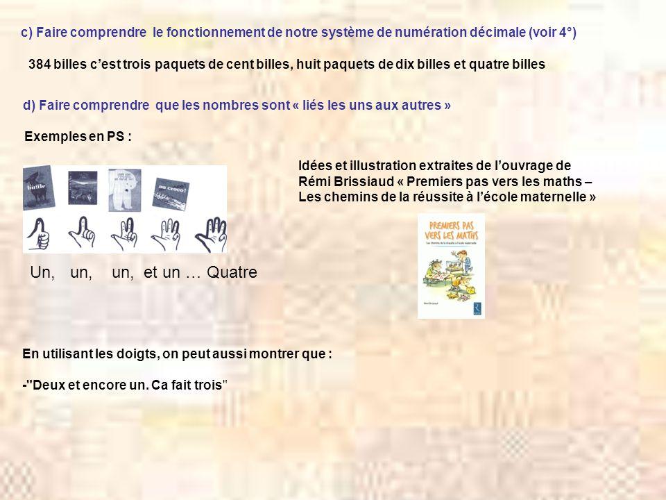 c) Faire comprendre le fonctionnement de notre système de numération décimale (voir 4°) 384 billes cest trois paquets de cent billes, huit paquets de