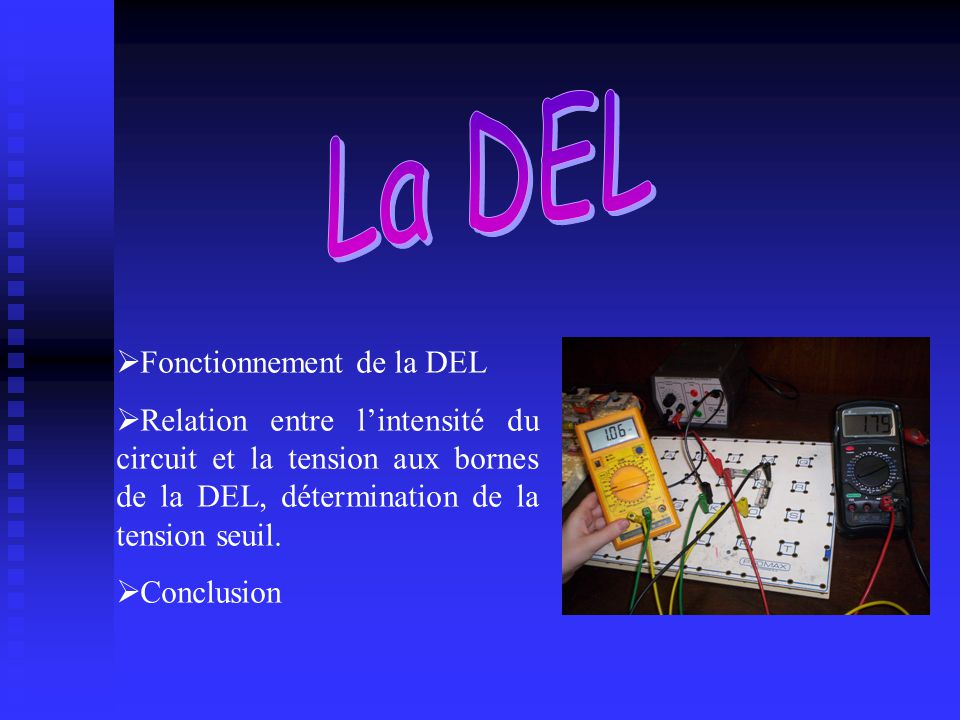 Fonctionnement de la DEL Relation entre lintensité du circuit et la tension aux bornes de la DEL, détermination de la tension seuil. Conclusion