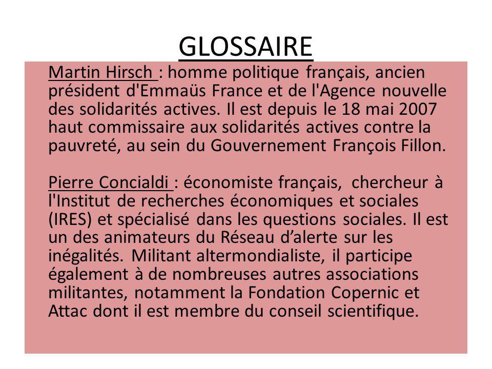 GLOSSAIRE Martin Hirsch : homme politique français, ancien président d Emmaüs France et de l Agence nouvelle des solidarités actives.