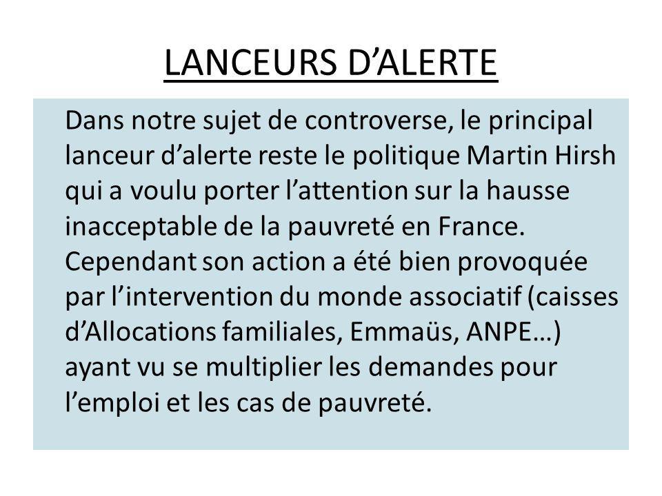 LANCEURS DALERTE Dans notre sujet de controverse, le principal lanceur dalerte reste le politique Martin Hirsh qui a voulu porter lattention sur la hausse inacceptable de la pauvreté en France.