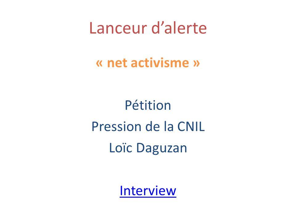 Lanceur dalerte « net activisme » Pétition Pression de la CNIL Loïc Daguzan Interview