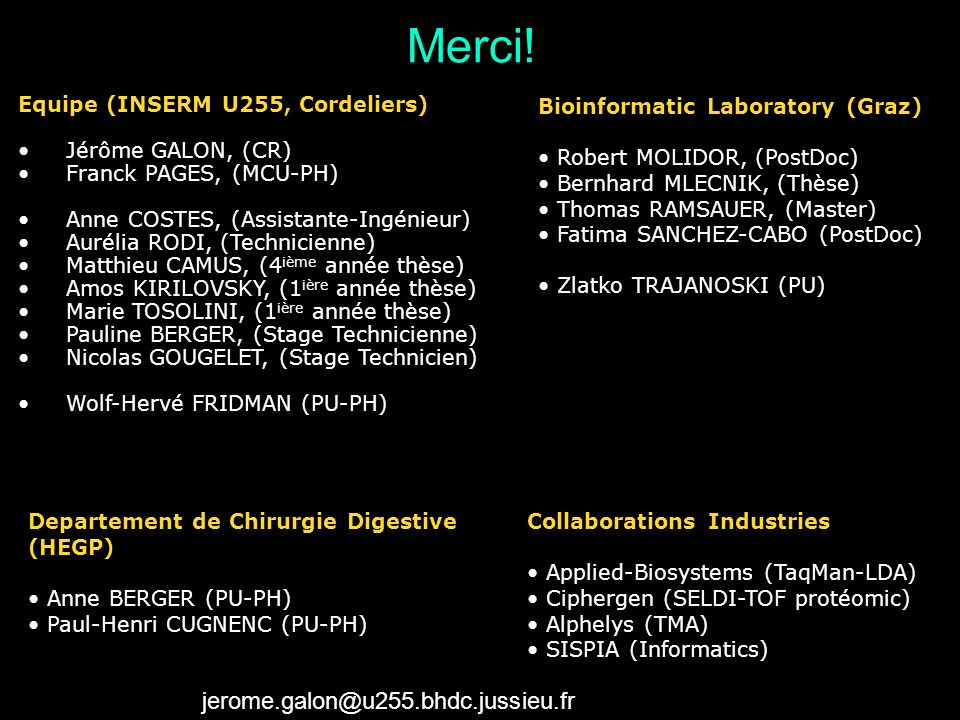 Equipe (INSERM U255, Cordeliers) Jérôme GALON, (CR) Franck PAGES, (MCU-PH) Anne COSTES, (Assistante-Ingénieur) Aurélia RODI, (Technicienne) Matthieu C
