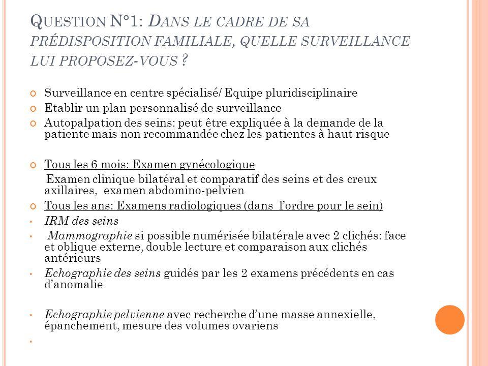 Q UESTION N°1: D ANS LE CADRE DE SA PRÉDISPOSITION FAMILIALE, QUELLE SURVEILLANCE LUI PROPOSEZ - VOUS ? Surveillance en centre spécialisé/ Equipe plur