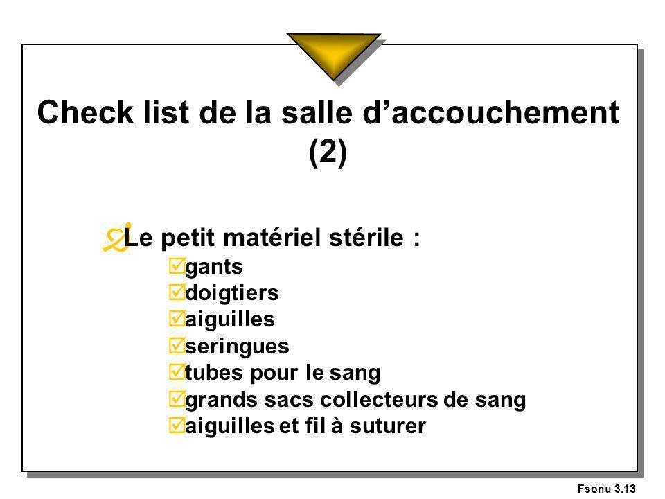 Fsonu 3.13 Check list de la salle daccouchement (2) Ð Le petit matériel stérile : gants doigtiers aiguilles seringues tubes pour le sang grands sacs collecteurs de sang aiguilles et fil à suturer