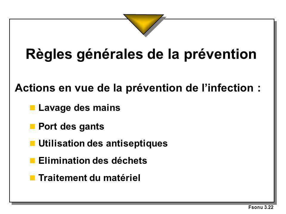 Fsonu 3.22 Règles générales de la prévention Actions en vue de la prévention de linfection : n Lavage des mains n Port des gants n Utilisation des antiseptiques n Elimination des déchets n Traitement du matériel