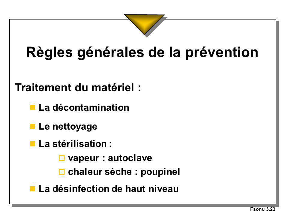 Fsonu 3.23 Règles générales de la prévention Traitement du matériel : n La décontamination n Le nettoyage n La stérilisation : o vapeur : autoclave o chaleur sèche : poupinel n La désinfection de haut niveau