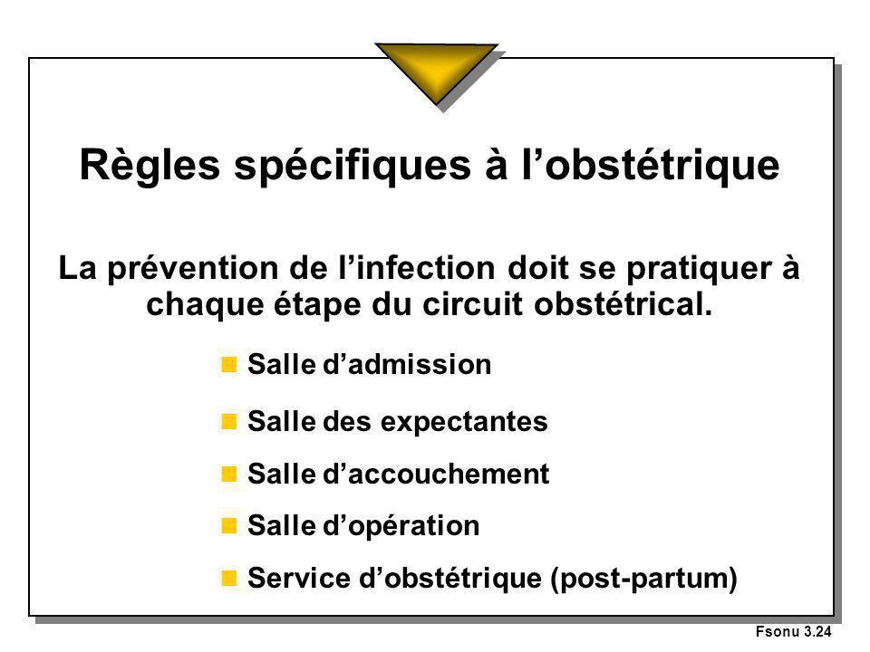 Fsonu 3.24 Règles spécifiques à lobstétrique La prévention de linfection doit se pratiquer à chaque étape du circuit obstétrical.
