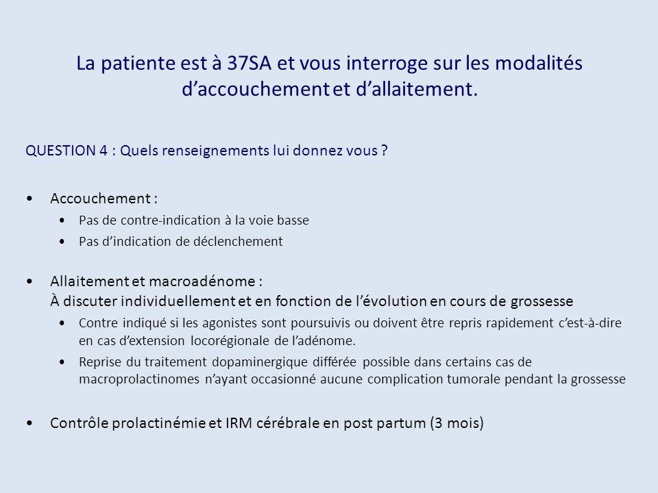 La patiente est à 37SA et vous interroge sur les modalités daccouchement et dallaitement. QUESTION 4 : Quels renseignements lui donnez vous ? Accouche