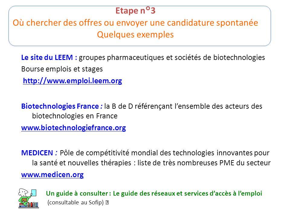 Etape n°3 Où chercher des offres ou envoyer une candidature spontanée Quelques exemples Le site du LEEM : groupes pharmaceutiques et sociétés de biote