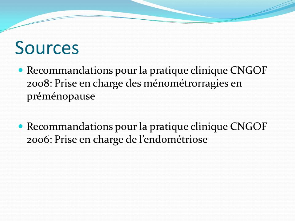 Sources Recommandations pour la pratique clinique CNGOF 2008: Prise en charge des ménométrorragies en préménopause Recommandations pour la pratique cl