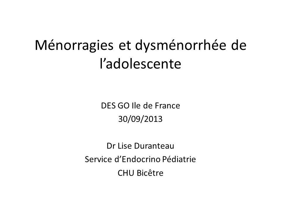 Ménorragies et dysménorrhée de ladolescente DES GO Ile de France 30/09/2013 Dr Lise Duranteau Service dEndocrino Pédiatrie CHU Bicêtre