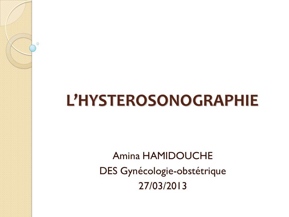 LHYSTEROSONOGRAPHIE Amina HAMIDOUCHE DES Gynécologie-obstétrique 27/03/2013