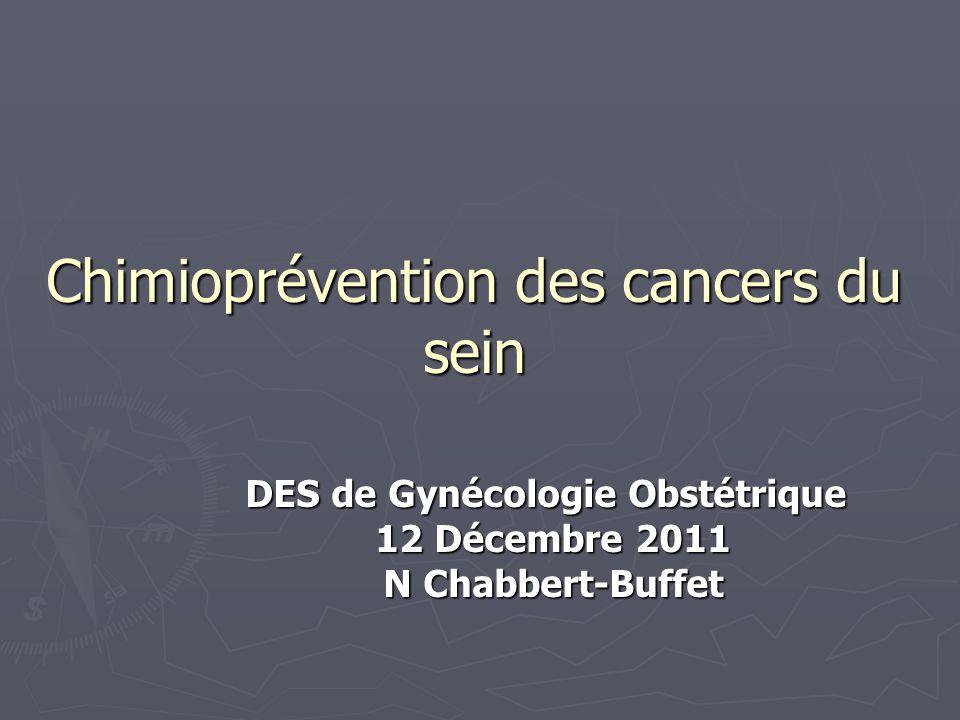 Chimioprévention des cancers du sein DES de Gynécologie Obstétrique 12 Décembre 2011 N Chabbert-Buffet