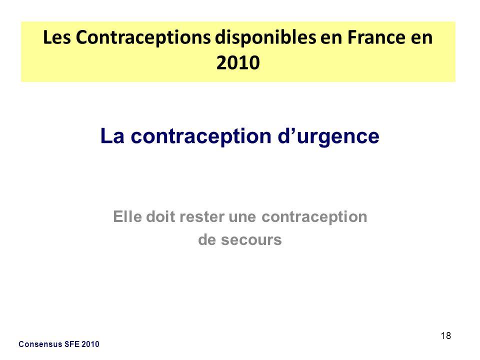 18 Consensus SFE 2010 La contraception durgence Elle doit rester une contraception de secours Les Contraceptions disponibles en France en 2010