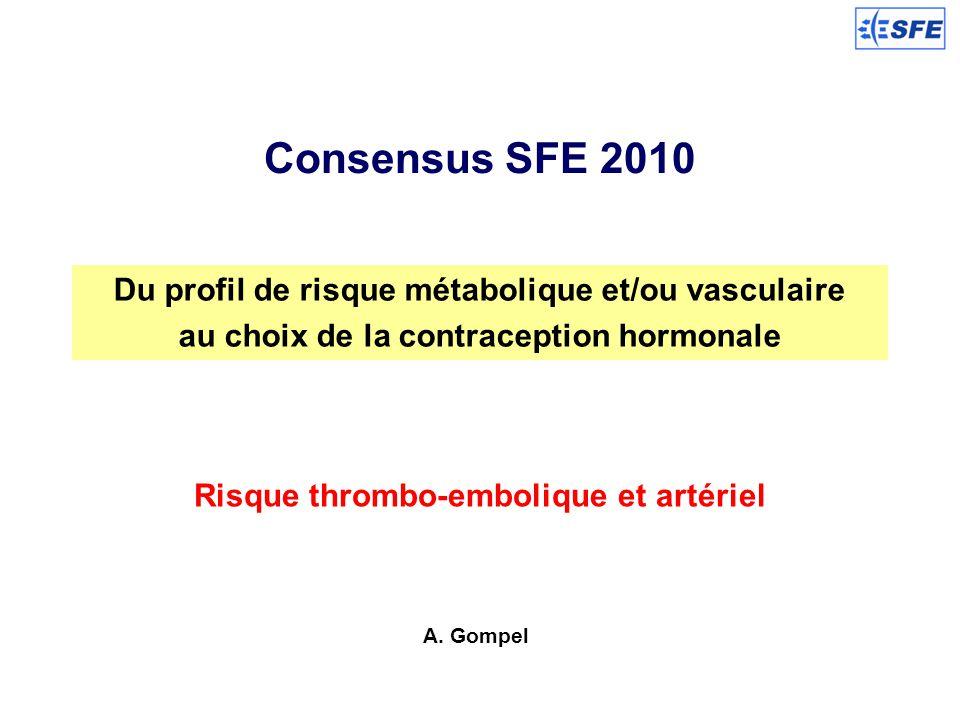 Consensus SFE 2010 Du profil de risque métabolique et/ou vasculaire au choix de la contraception hormonale Risque thrombo-embolique et artériel A. Gom
