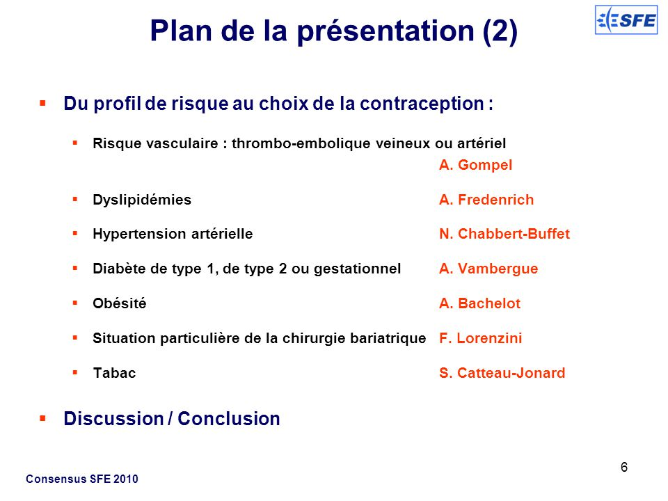 6 Consensus SFE 2010 Plan de la présentation (2) Du profil de risque au choix de la contraception : Risque vasculaire : thrombo-embolique veineux ou a