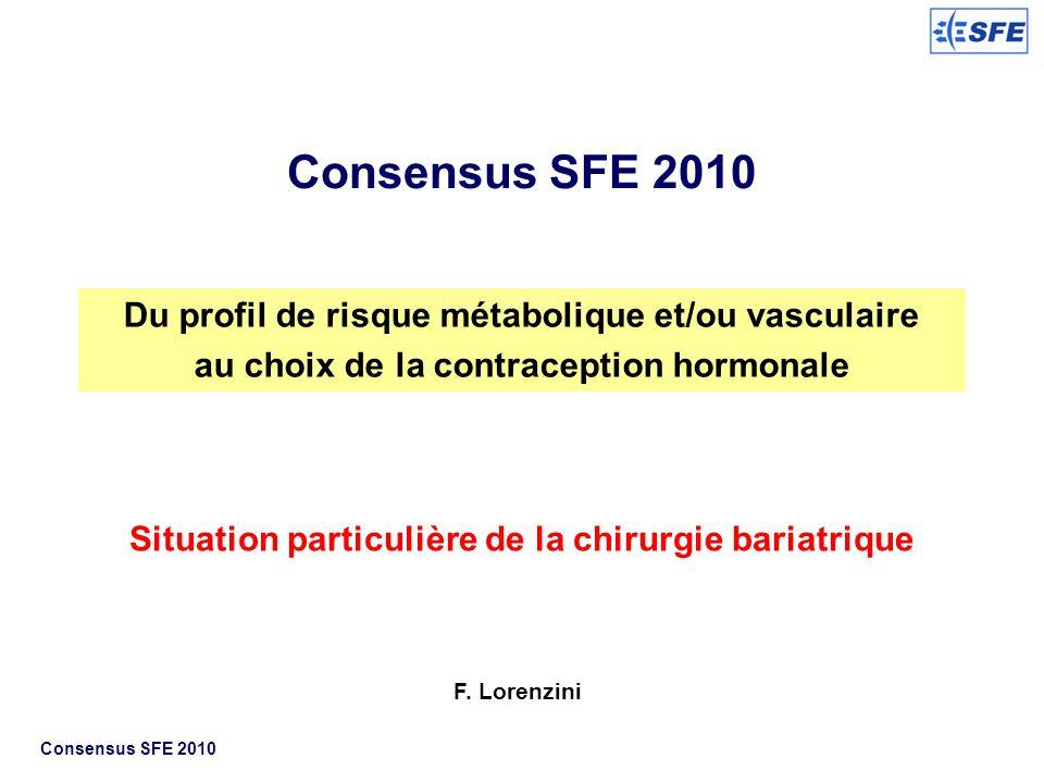 Consensus SFE 2010 Du profil de risque métabolique et/ou vasculaire au choix de la contraception hormonale Situation particulière de la chirurgie bari