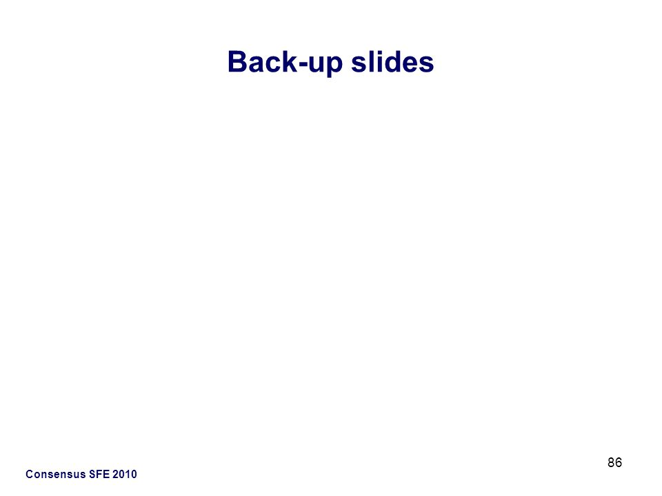 Back-up slides Consensus SFE 2010 86