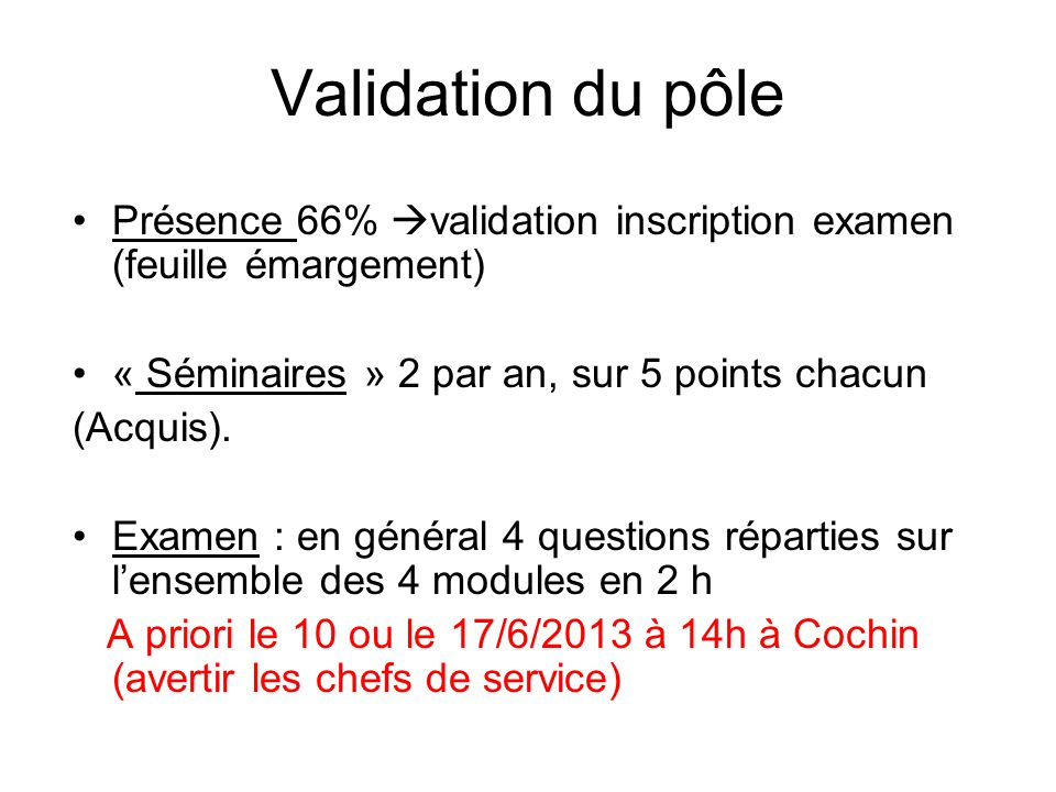 Validation du pôle Présence 66% validation inscription examen (feuille émargement) « Séminaires » 2 par an, sur 5 points chacun (Acquis). Examen : en