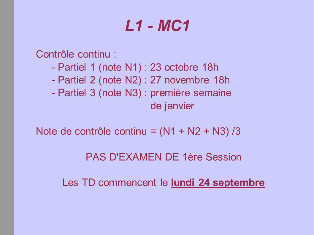 L1 - MC1 Tous les partiels ainsi que l examen de 2ème session : durée = 1h30 (convocation 15mn avant) QCM : pour chaque question 5 réponses, 2 vraies et 3 fausses + EXERCICE Note de contrôle continu = (N1 + N2 + N3) /3 Note de deuxième session = N4