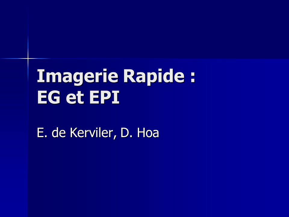Imagerie Rapide : EG et EPI E. de Kerviler, D. Hoa