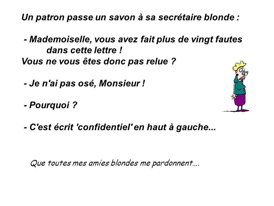 Un patron passe un savon à sa secrétaire blonde : - Mademoiselle, vous avez fait plus de vingt fautes dans cette lettre .