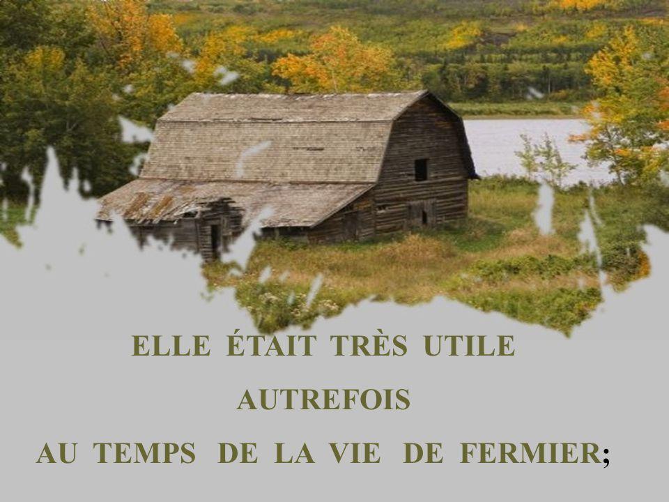 ELLE ÉTAIT TRÈS UTILE AUTREFOIS AU TEMPS DE LA VIE DE FERMIER;