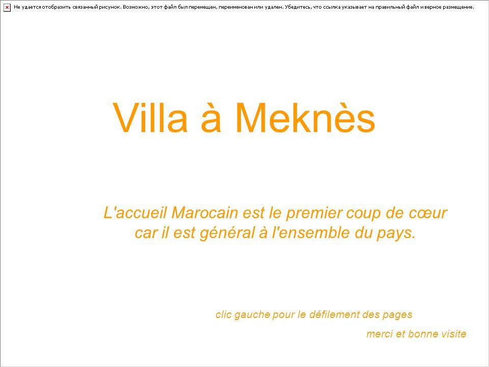 clic gauche pour le défilement des pages merci et bonne visite Villa à Meknès L accueil Marocain est le premier coup de cœur car il est général à l ensemble du pays.