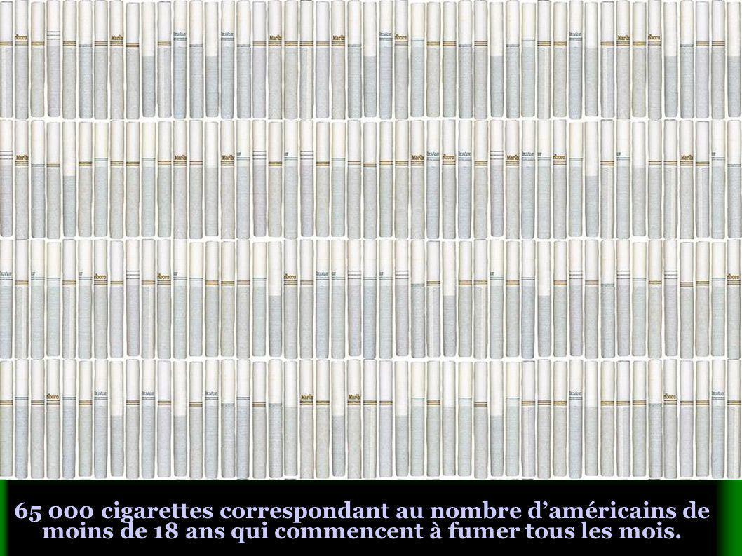 65 000 cigarettes correspondant au nombre daméricains de moins de 18 ans qui commencent à fumer tous les mois.