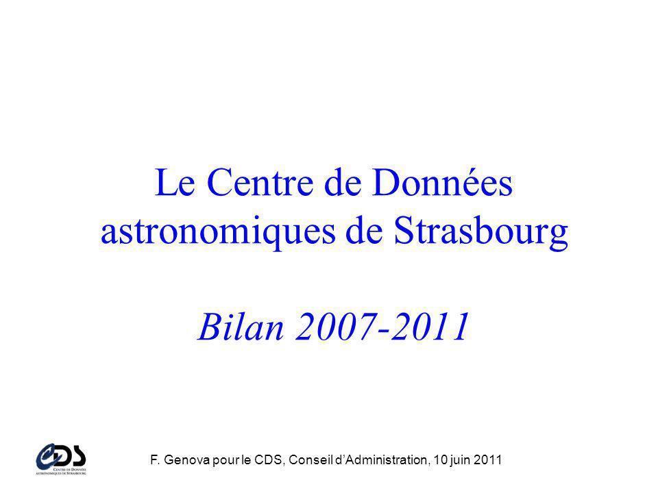 F. Genova pour le CDS, Conseil dAdministration, 10 juin 2011 Le Centre de Données astronomiques de Strasbourg Bilan 2007-2011