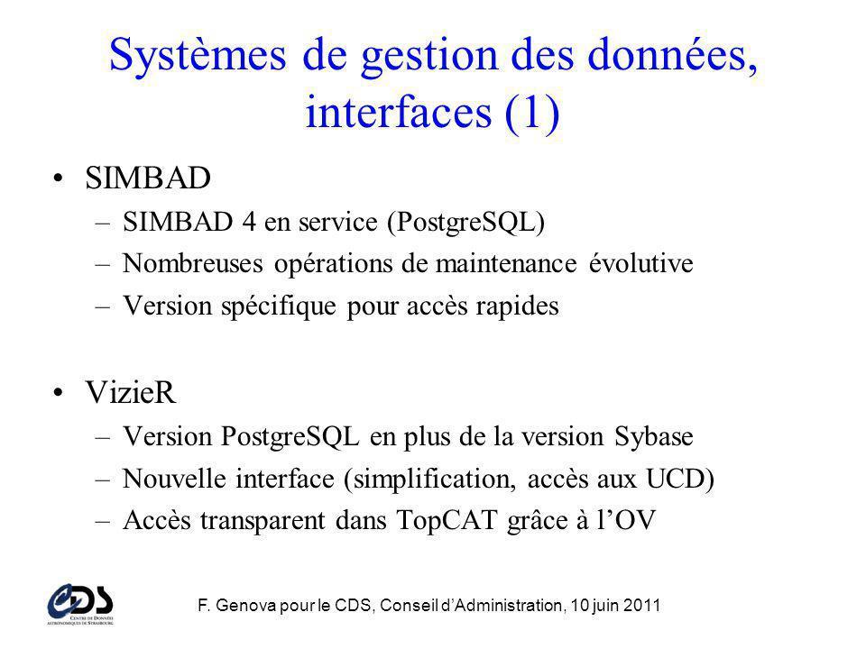 F. Genova pour le CDS, Conseil dAdministration, 10 juin 2011 Systèmes de gestion des données, interfaces (1) SIMBAD –SIMBAD 4 en service (PostgreSQL)
