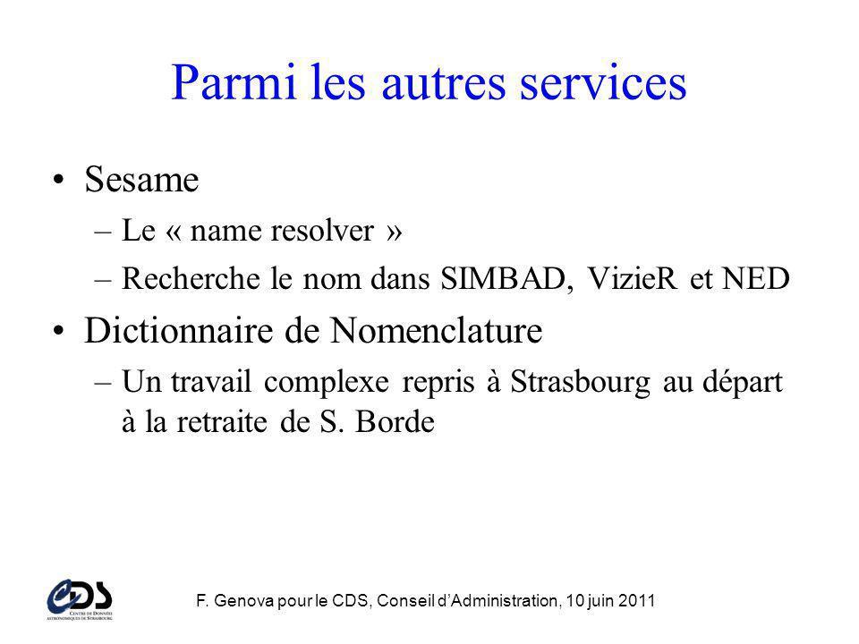 Parmi les autres services Sesame –Le « name resolver » –Recherche le nom dans SIMBAD, VizieR et NED Dictionnaire de Nomenclature –Un travail complexe repris à Strasbourg au départ à la retraite de S.