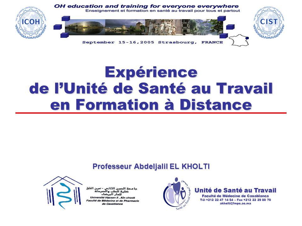 Unité de Santé au Travail Faculté de Médecine de Casablanca Tél +212 22 47 14 54 – Fax +212 22 29 80 70 akholti@fmpc.ac.ma Expérience de lUnité de Santé au Travail en Formation à Distance Professeur Abdeljalil EL KHOLTI
